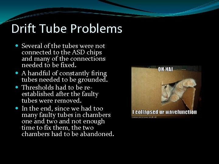 Drift Tube Problems Several of the tubes were not connected to the ASD chips