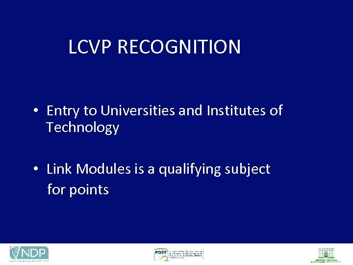 LCVP RECOGNITION • Entry to Universities and Institutes of Technology • Link Modules is
