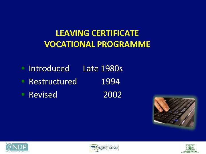 LEAVING CERTIFICATE VOCATIONAL PROGRAMME § Introduced Late 1980 s § Restructured 1994 § Revised