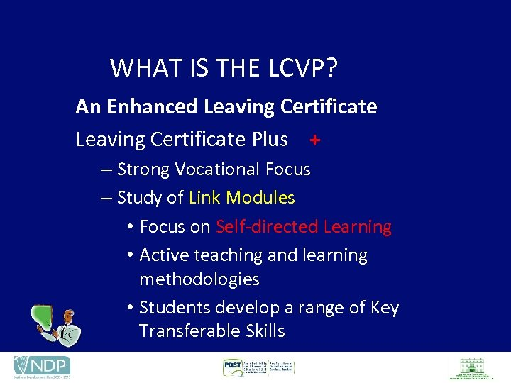 WHAT IS THE LCVP? An Enhanced Leaving Certificate Plus + – Strong Vocational Focus