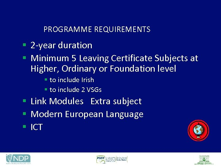 PROGRAMME REQUIREMENTS § 2 -year duration § Minimum 5 Leaving Certificate Subjects at Higher,
