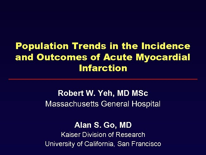 Population Trends in the Incidence and Outcomes of Acute Myocardial Infarction Robert W. Yeh,