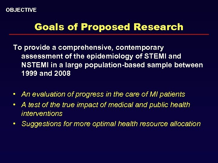 OBJECTIVE Goals of Proposed Research To provide a comprehensive, contemporary assessment of the epidemiology