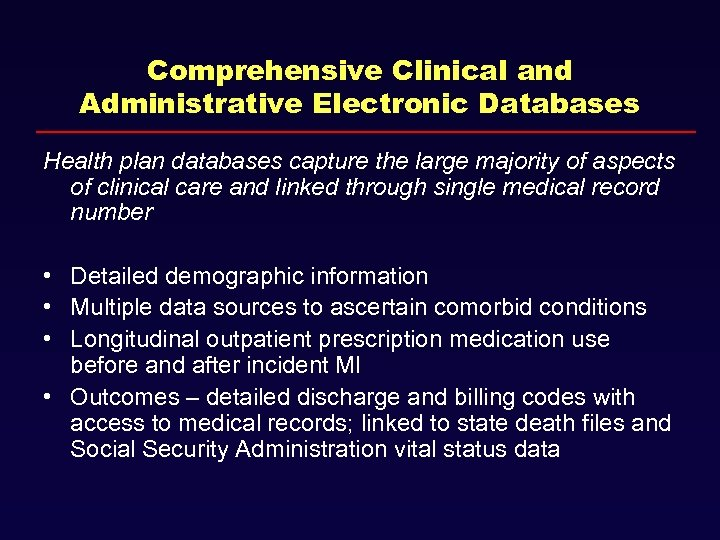 Comprehensive Clinical and Administrative Electronic Databases Health plan databases capture the large majority of