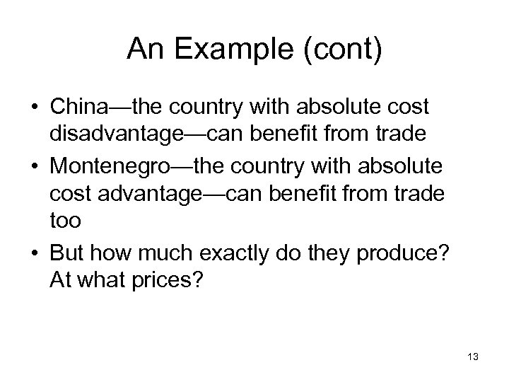 An Example (cont) • China—the country with absolute cost disadvantage—can benefit from trade •