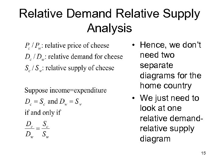 Relative Demand Relative Supply Analysis • Hence, we don't need two separate diagrams for