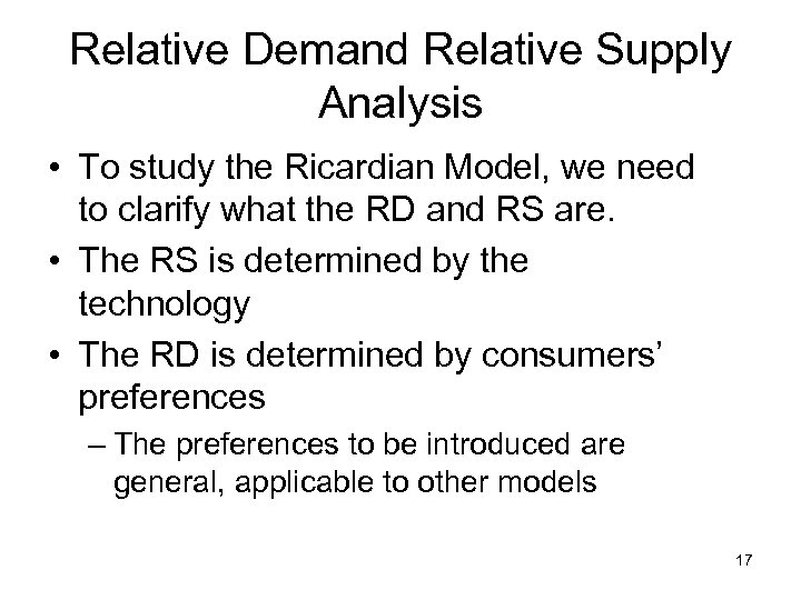 Relative Demand Relative Supply Analysis • To study the Ricardian Model, we need to