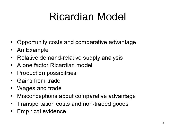 Ricardian Model • • • Opportunity costs and comparative advantage An Example Relative demand-relative