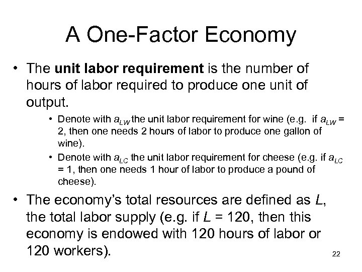 A One-Factor Economy • The unit labor requirement is the number of hours of