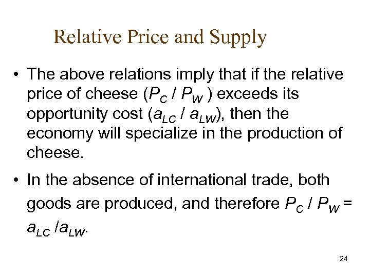 Relative Price and Supply • The above relations imply that if the relative price