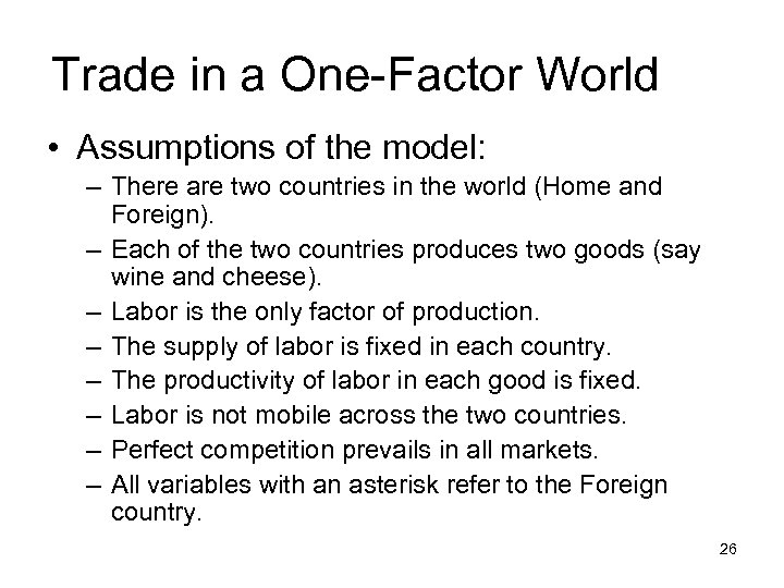 Trade in a One-Factor World • Assumptions of the model: – There are two