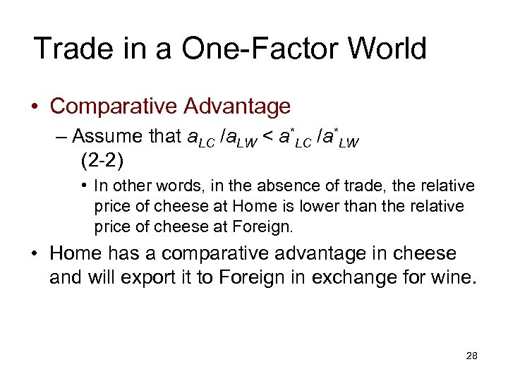 Trade in a One-Factor World • Comparative Advantage – Assume that a. LC /a.