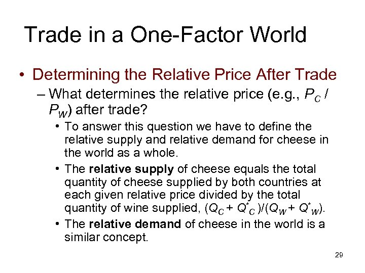 Trade in a One-Factor World • Determining the Relative Price After Trade – What
