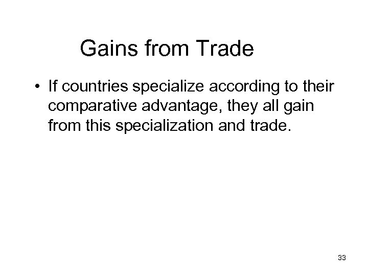 Gains from Trade • If countries specialize according to their comparative advantage, they all