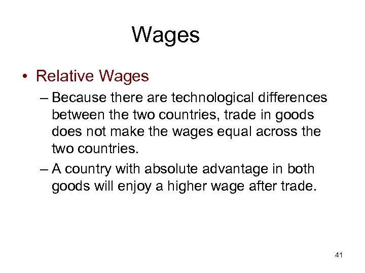 Wages • Relative Wages – Because there are technological differences between the two countries,
