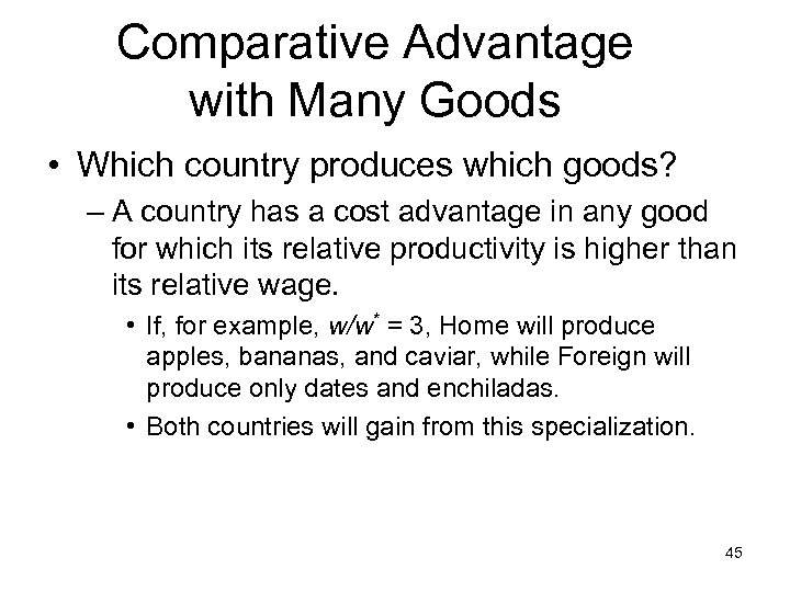 Comparative Advantage with Many Goods • Which country produces which goods? – A country