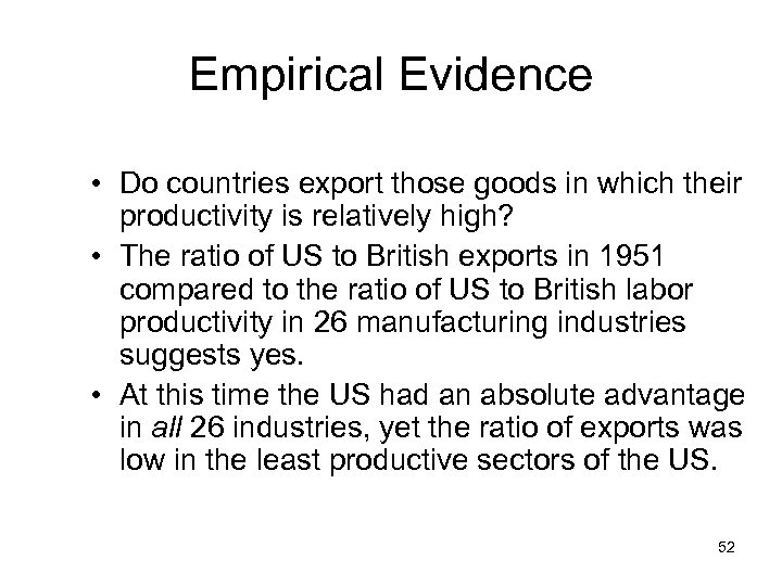 Empirical Evidence • Do countries export those goods in which their productivity is relatively