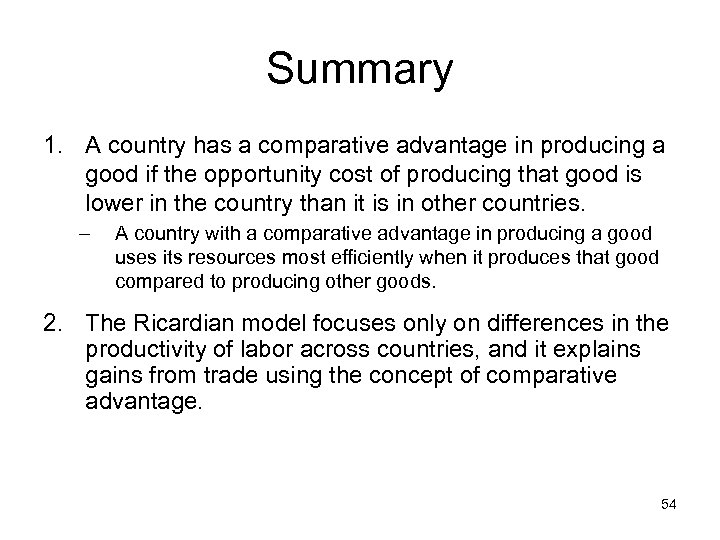 Summary 1. A country has a comparative advantage in producing a good if the