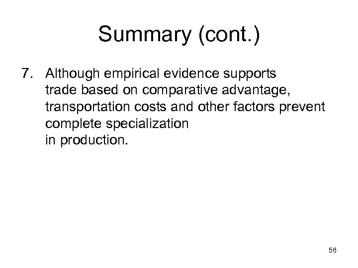 Summary (cont. ) 7. Although empirical evidence supports trade based on comparative advantage, transportation
