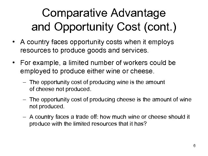 Comparative Advantage and Opportunity Cost (cont. ) • A country faces opportunity costs when