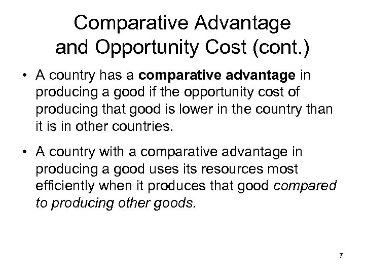 Comparative Advantage and Opportunity Cost (cont. ) • A country has a comparative advantage