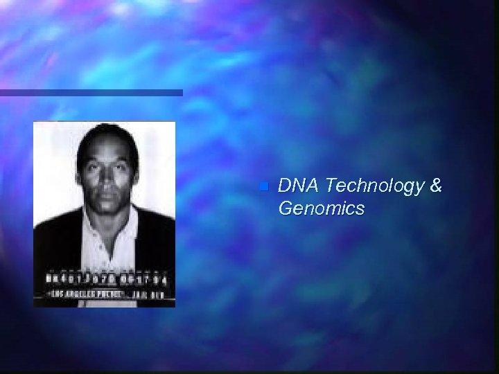 n DNA Technology & Genomics