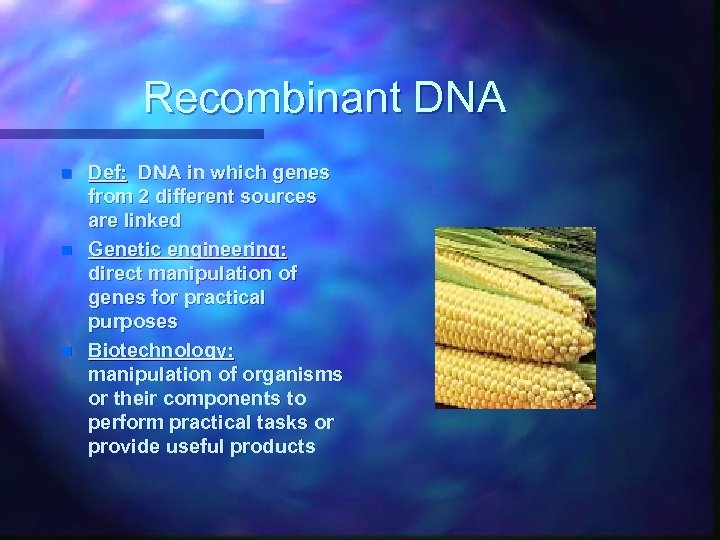Recombinant DNA n n n Def: DNA in which genes from 2 different sources