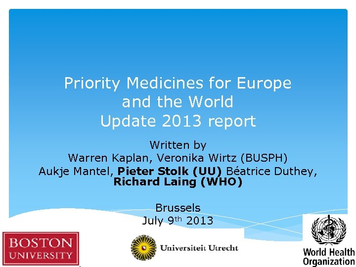 Priority Medicines for Europe and the World Update 2013 report Written by Warren Kaplan,
