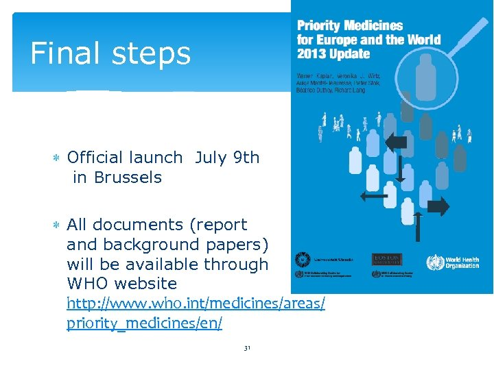 Final steps Official launch July 9 th in Brussels All documents (report and background