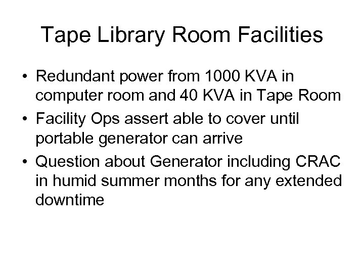 Tape Library Room Facilities • Redundant power from 1000 KVA in computer room and