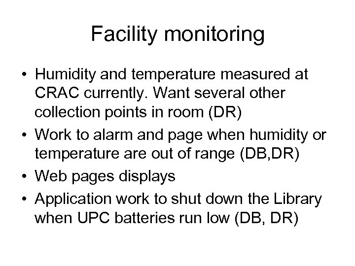 Facility monitoring • Humidity and temperature measured at CRAC currently. Want several other collection