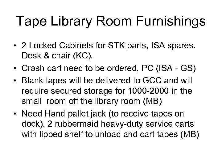 Tape Library Room Furnishings • 2 Locked Cabinets for STK parts, ISA spares. Desk