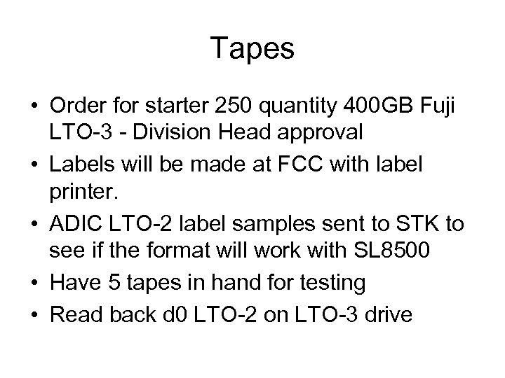 Tapes • Order for starter 250 quantity 400 GB Fuji LTO-3 - Division Head