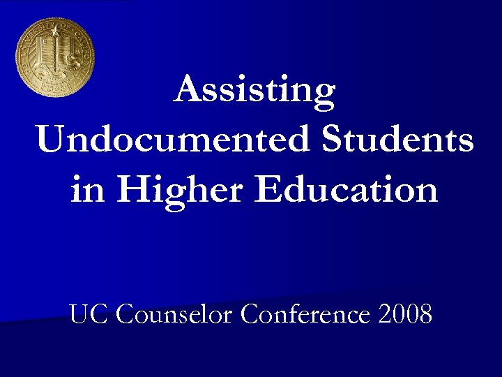 Assisting Undocumented Students in Higher Education UC Counselor Conference 2008