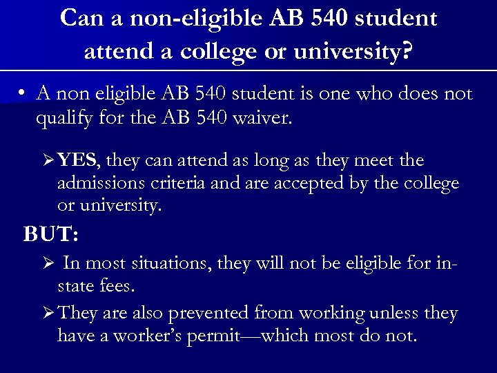 Can a non-eligible AB 540 student attend a college or university? • A non