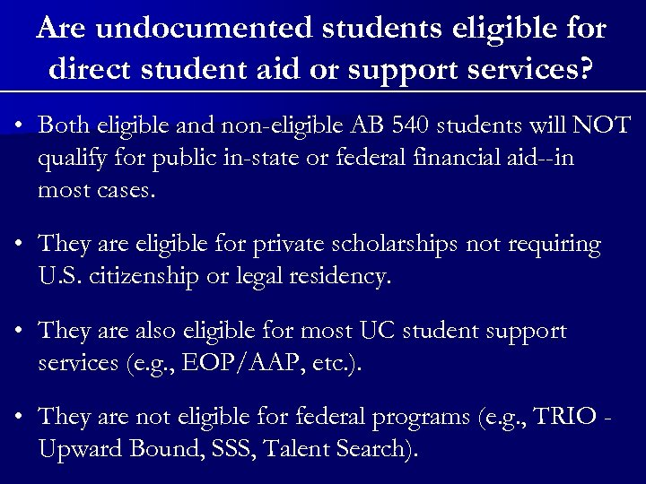 Are undocumented students eligible for direct student aid or support services? • Both eligible