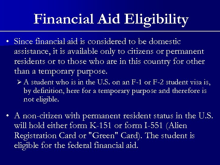 Financial Aid Eligibility • Since financial aid is considered to be domestic assistance, it