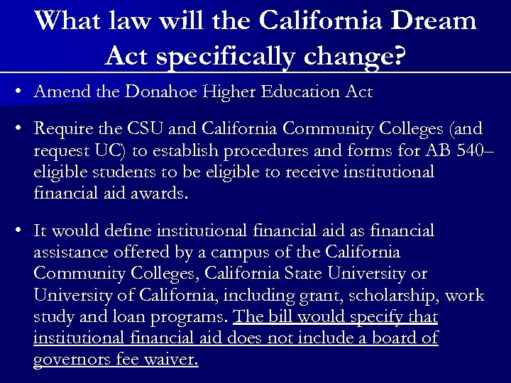 What law will the California Dream Act specifically change? • Amend the Donahoe Higher