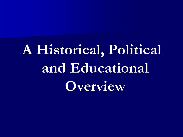 A Historical, Political and Educational Overview