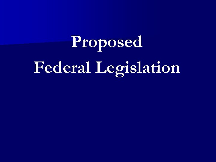 Proposed Federal Legislation