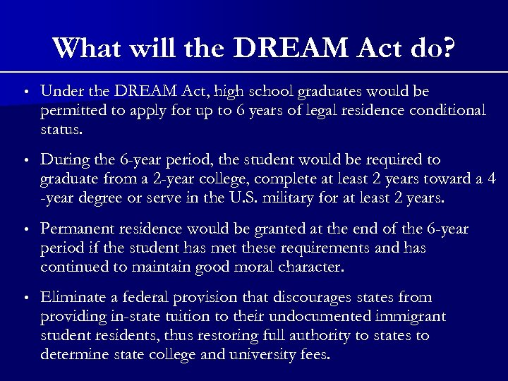 What will the DREAM Act do? • Under the DREAM Act, high school graduates