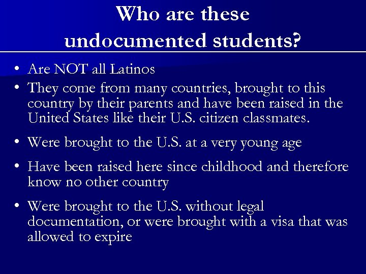 Who are these undocumented students? • Are NOT all Latinos • They come from