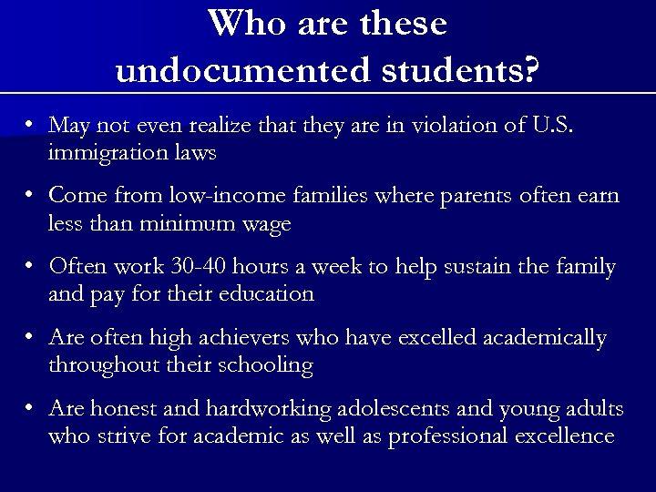 Who are these undocumented students? • May not even realize that they are in