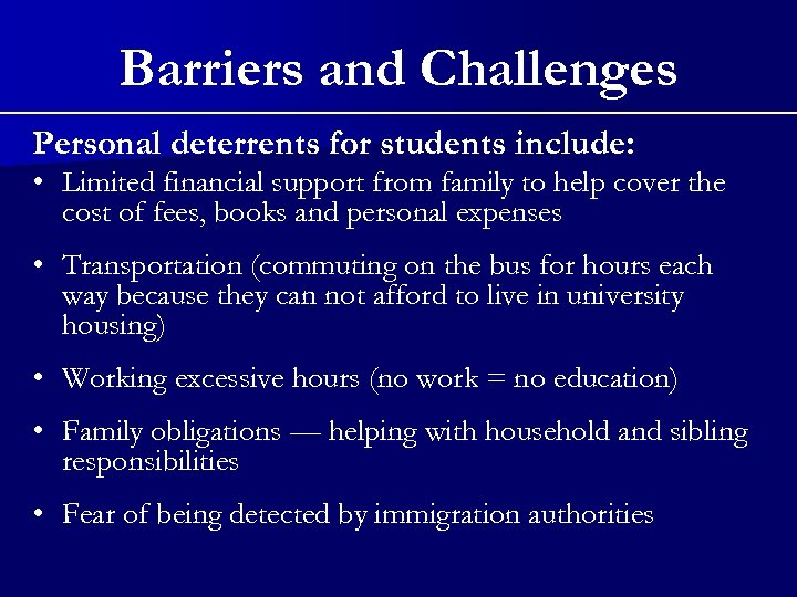 Barriers and Challenges Personal deterrents for students include: • Limited financial support from family