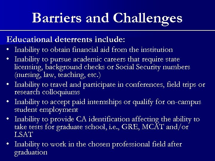 Barriers and Challenges Educational deterrents include: • Inability to obtain financial aid from the