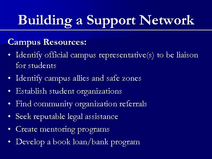 Building a Support Network Campus Resources: • Identify official campus representative(s) to be liaison