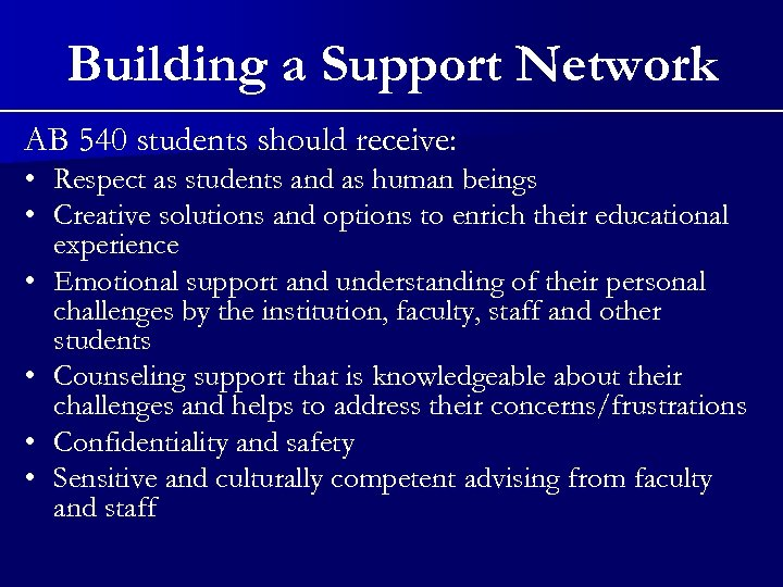 Building a Support Network AB 540 students should receive: • Respect as students and
