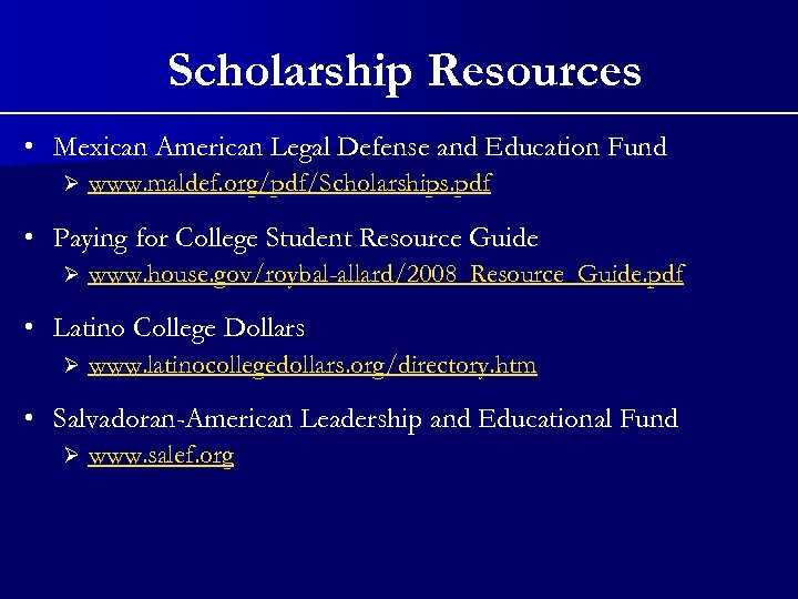 Scholarship Resources • Mexican American Legal Defense and Education Fund Ø www. maldef. org/pdf/Scholarships.