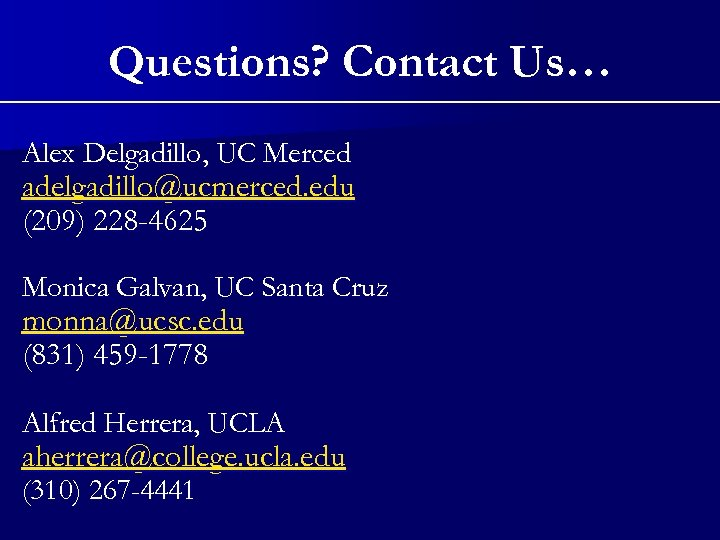 Questions? Contact Us… Alex Delgadillo, UC Merced adelgadillo@ucmerced. edu (209) 228 -4625 Monica Galvan,