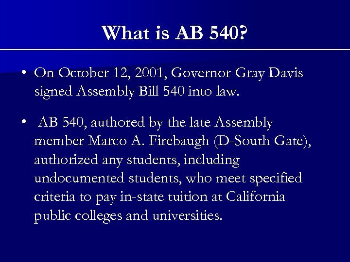 What is AB 540? • On October 12, 2001, Governor Gray Davis signed Assembly